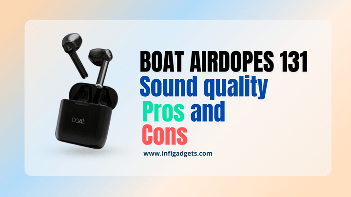 boat airdopes 131 sound quality, pros and cons
