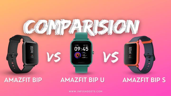 Amazfit Bip Vs Bip S Vs Bip U Review, Specs and Price Comparison