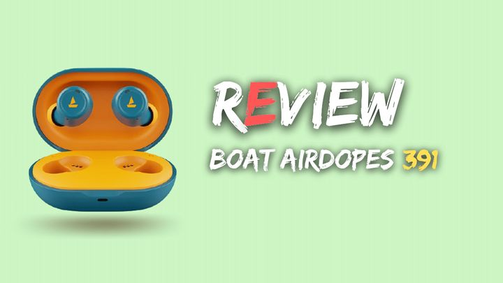 Boat Airdopes 391 Review, Sound Quality, Pros and Cons