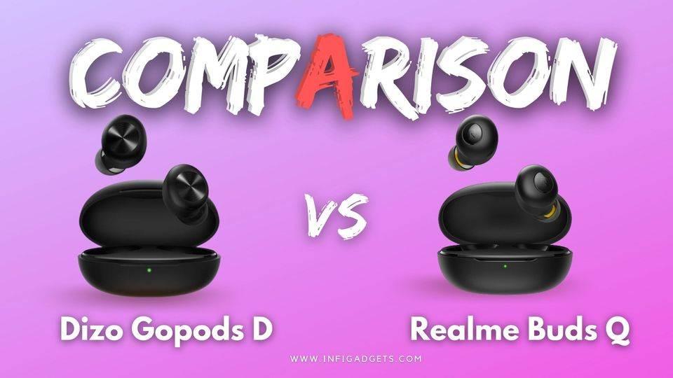Realme Dizo Gopods D vs Realme Buds Q Comparison: Which One Better?