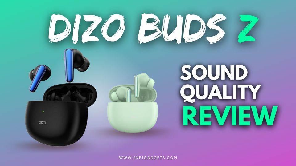 Dizo Buds Z Review, Sound Quality, Pros and Cons