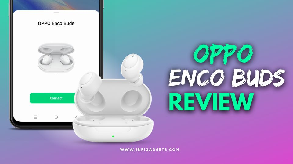 Oppo Enco Buds Review, Sound Quality, Pros and Cons | Oppo Enco Buds vs Oppo Enco W11